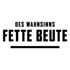 DES WAHNSINNS FETTE BEUTE